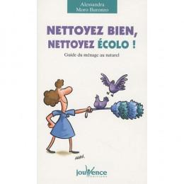 Nettoyez bien, nettoyez écolo! : Guide du ménage au naturel (Alessandra Moro Buronzo )