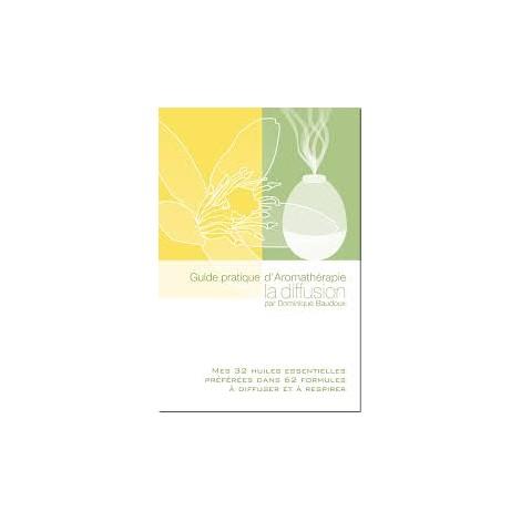 Guide pratique de l'aromathérapie : La Diffusion par Dominique Baudoux